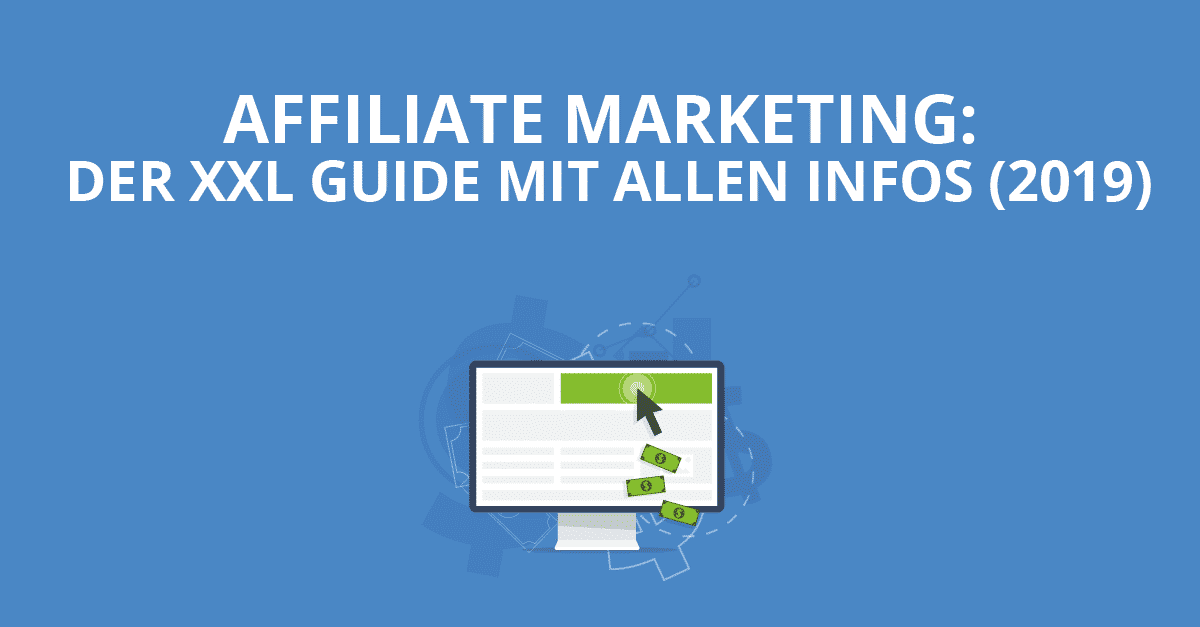 37837e8932b58 Affiliate Marketing  Der XXL Guide mit allen Infos (2019)