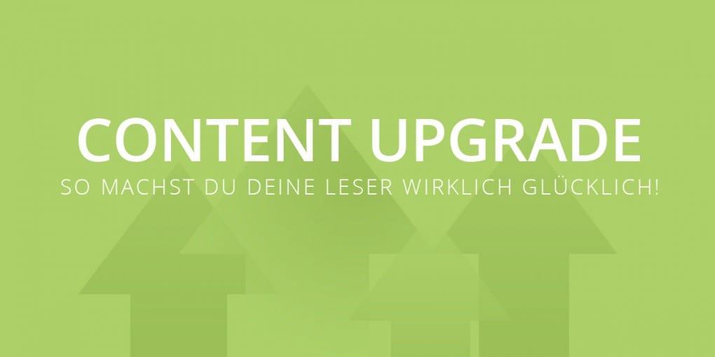 Content Upgrade: So machst du deine Leser wirklich glücklich und baust dabei noch deine E-Mail Liste aus