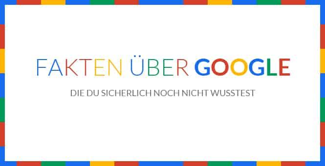 Fakten über Google, die du sicherlich noch nicht wusstest